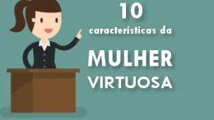 características da Mulher Virtuosa de Provérbios 31