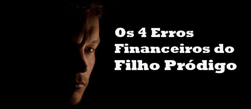 erros financeiros do filho prodigo