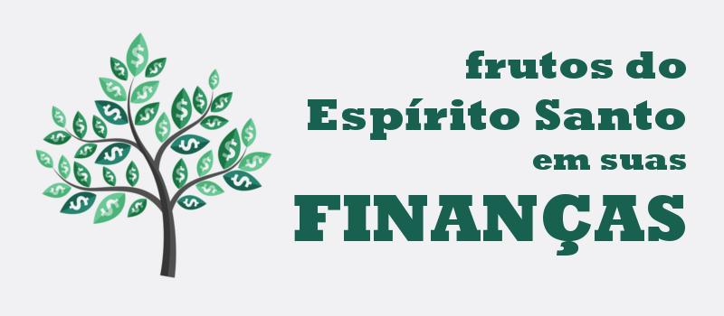 Os Frutos Do Espírito Santo Em Suas Finanças